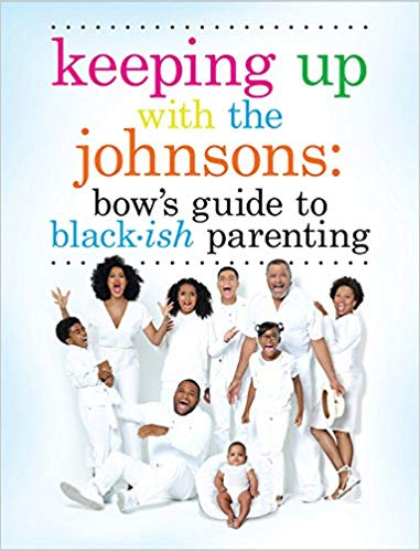 Keeping up with the Johnson's: Bow's Guide to Black-ish Parenting